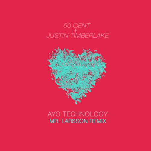 50 Cent + Justin Timberlake - Ayo Technology (Mr. Larsson Remix)