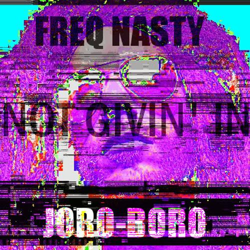 FreQ Nasty - Not Givin' In (Joro-Boro Bass in Dancehall Remix)