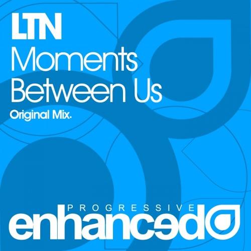 LTN - Moments Between Us (Original Mix)