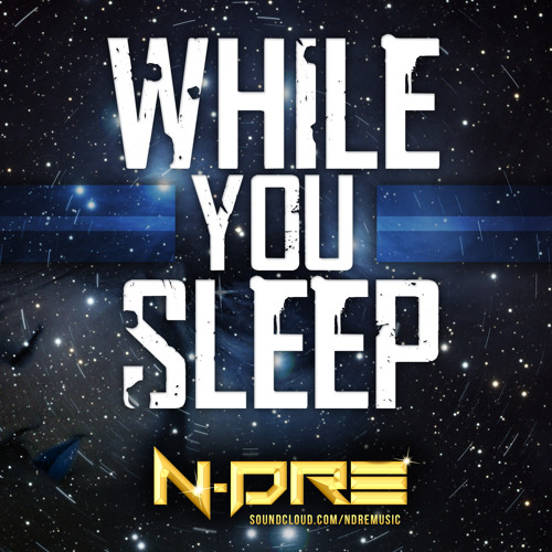 While You Sleep - N-Dre