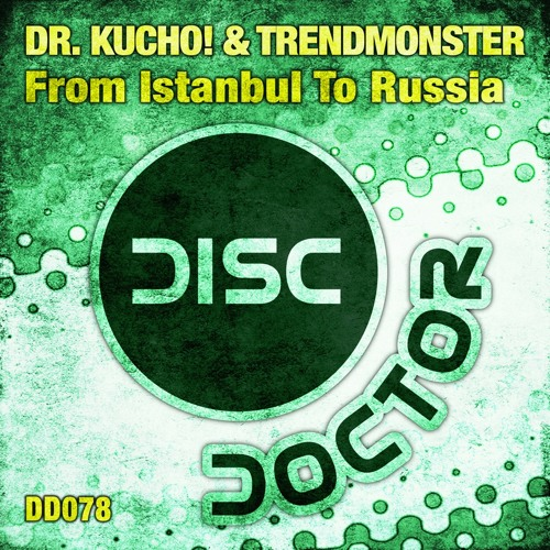 Dr. Kucho! & Trendmonster - FROM ISTANBUL TO RUSSIA - Disc Doctor