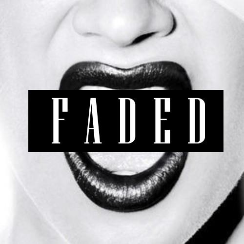 Faded - My nigga i'm Faded