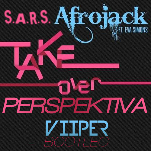 Afrojack vs. S.A.R.S - Take Over Perspektiva (Viiper Bootleg)