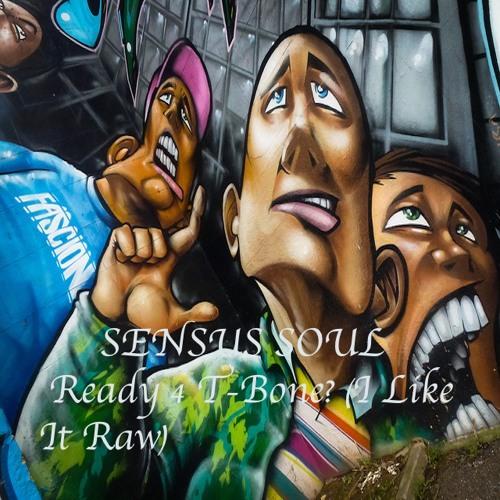 Sensus Soul - Ready For T-Bone  (I Like It Raw)