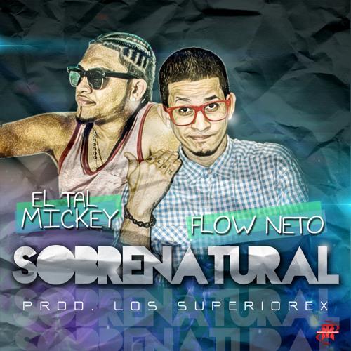 Sobre Natural - Flow Neto Ft El Tal Mickey (Prod By Los Superiorex)
