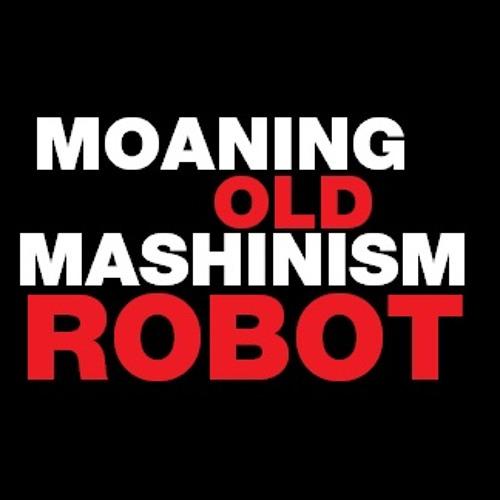 Moaning Old Mashinism Robot