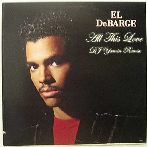 Debarge - All This Love (DJ Yamin Remix)