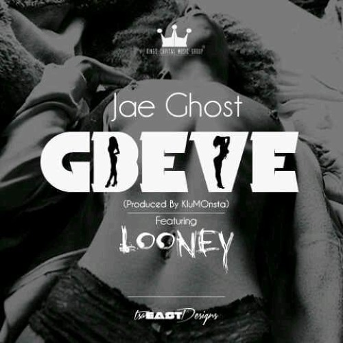 Jae Ghost - Gbeve Featuring Looney (Produced By KluMOnsta)
