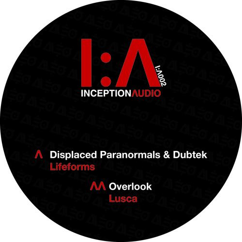 Inception Λudio - Displaced Paranormals & Dubtek -  Lifeforms - IΛ002 - (Vinyl & MP3)