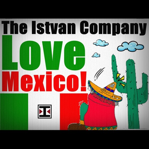 The Istvan Company - Love Mexico! (Original Mix)