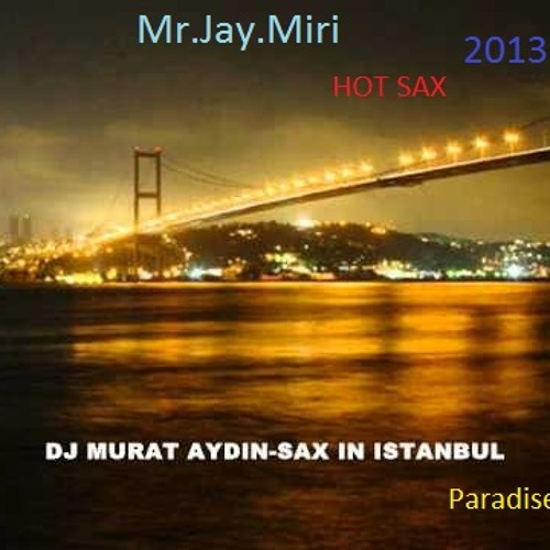 Dj Murat Aydin & Mr.Jay.Miri - This is Paradise Club (Hot Sax 2013)
