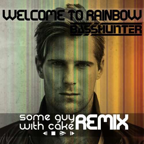 Welcome to Rainbow (Some Guy With Cake Remix) - Basshunter