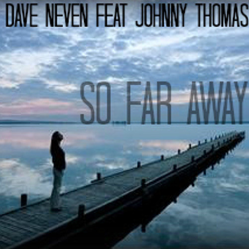 Dave Neven Ft. Johnny Thomas - So Far Away : Coming out June 10th on Dashing Records Soon