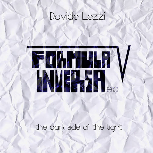 Davide Lezzi - FORMULA INVERSA EP (Out in all digital stores and CD!!!)