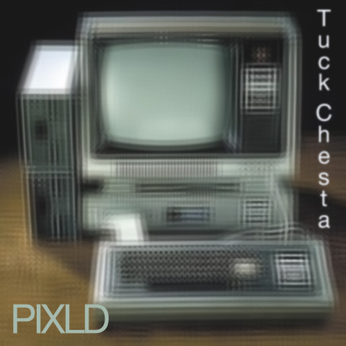 Tuck Chesta - PIXLD (Original Mix) [FREE DOWNLOAD]