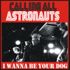 Calling All Astronauts - I Wanna Be Your Dog (FREE DOWNLOAD)