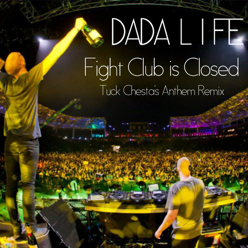 Dada Life - Fight Club is Closed (Tuck Chesta's Anthem Remix) [FREE DOWNLOAD]