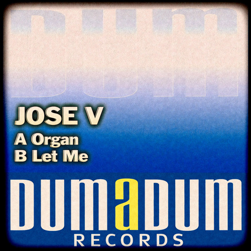 JOSE V - ORGAN ( ORIGINAL MIX ) // Dum A Dum Records ( BEDROOM MUZIK ) // 27 December On Sale!