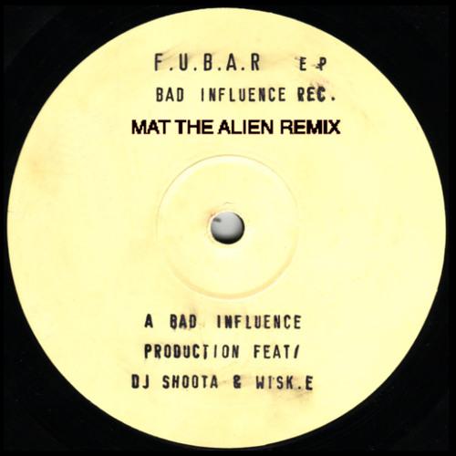 Bad Influence - F.U.B.A.R. - Mat The Alien Remix - Free Download