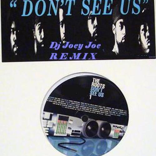 The Roots - Don't See Us (Dj Joey Joe Remix)