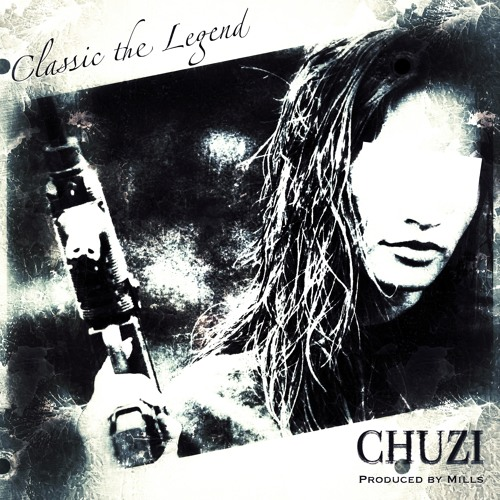Classic The Legend - Chuzi (Produced by Mills)