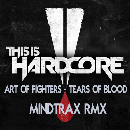 Art of fighters - Tears of blood (MINDTRAX RMX) #TiH RMX Contest (Free Download)