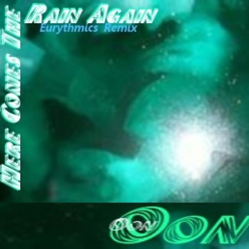 Here Comes The Rain Again - by Oon ~(Eurythmics Remake 2007)
