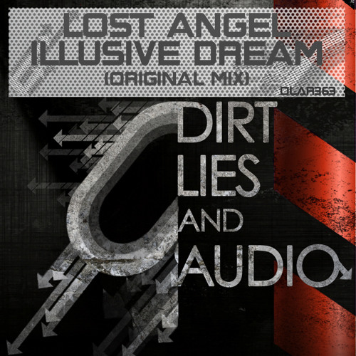 Lost Angel - Illusive Dream (Original Mix) Out Now on Beatport (Dirt Lies & Audio Recordings)