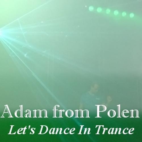 Adam from Polen - Let's Dance In Trance