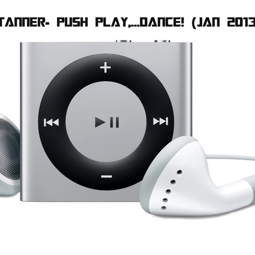 Darren Tanner - Push Play,…DANCE!(Jan 2013 dj mix)