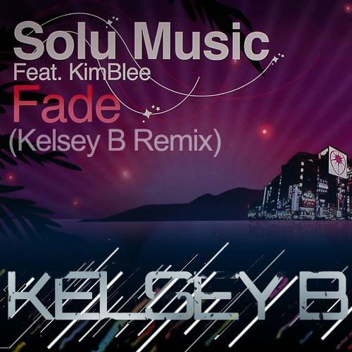 Solu Music feat. KimBlee - Fade (Kelsey B Remix) [FREE DOWNLOAD]
