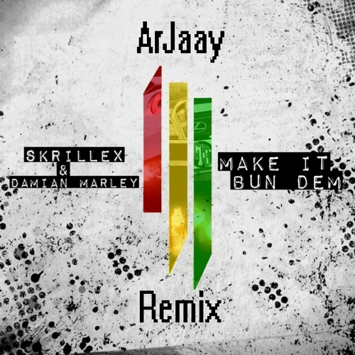 Skrillex - Make It Bun Dem (ArJaay Remix) [Free Download]