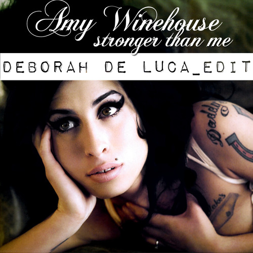 Stronger than me_Amy Winehouse  DEBORAH DE LUCA_edit 2012