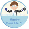 DJ Psyclone - Washing Dishes Pt.1