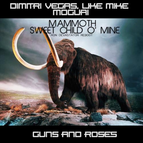Dimitri Vegas Like Mike, Moguai x Guns&Roses - Mammoth Sweet Child O' Mine [Ron Devastator Reboot]