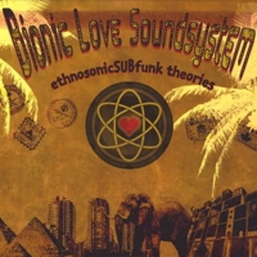 ethnosonicSUBfunk theories LP (2008) by Bionic Love Soundsystem