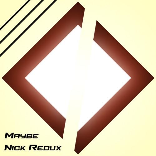 Nick Redux - Maybe