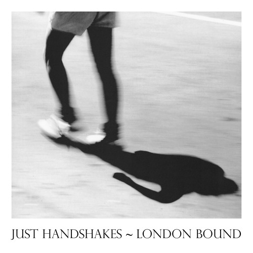 Just Handshakes - London Bound