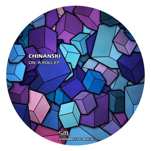 Chinanski - On a roll EP - Out Now on systamatik music
