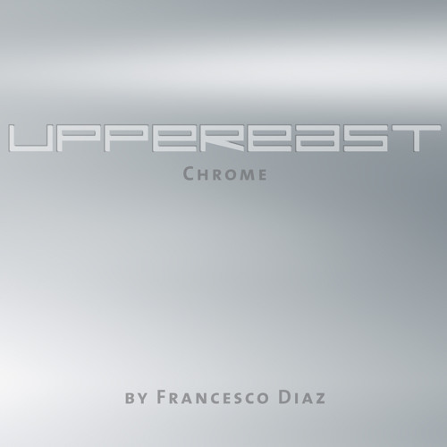 UPPEREAST Chrome by Francesco Diaz - PREVIEW Mini Mix
