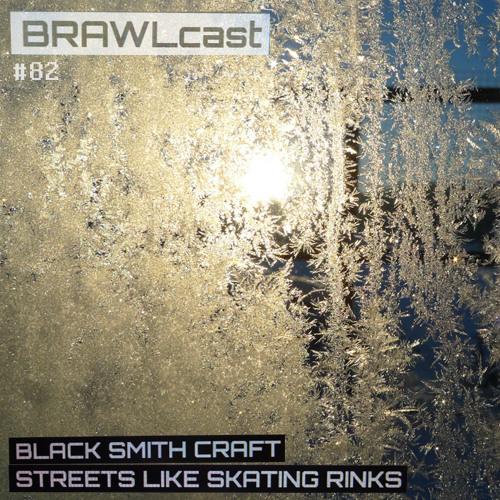 BRAWLcast082 Black Smith Craft - Streets Like Skating Rinks