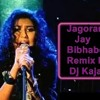 Jagorone jay Bibhabori remix by Dj  kajal