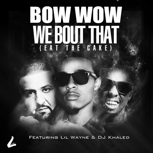BOW WOW FT. LIL WAYNE DJ KHALED 'EAT THE CAKE""
