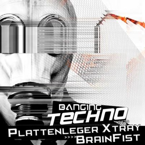 Banging Techno sets 047 >> Plattenleger X Tray // Brainfist