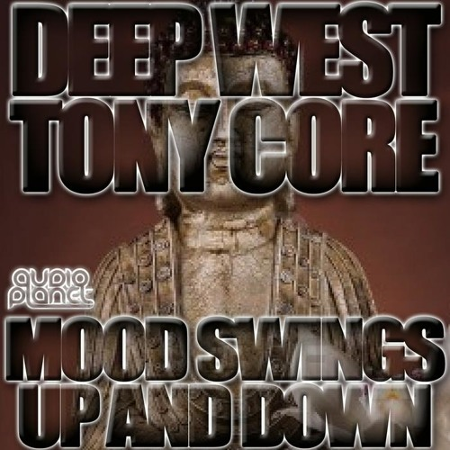 ***OUT NOW*** Mood Swings Up & Down (GOBS TRAPWORK REMIX) - Deep West & Tony Core ***OUT NOW***