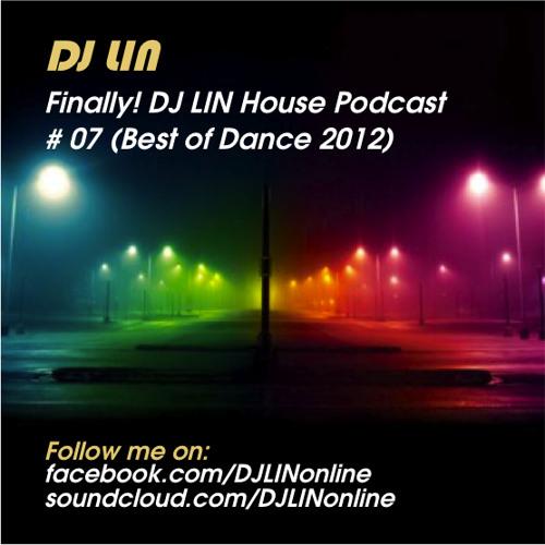 Finally! #07 DJ LIN House Podcast - Best of 2012 Dance (facebook.com/DJLINonline)