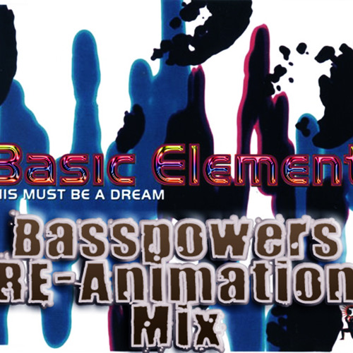 Basic Element - This Must Be A Dream 2013 (Basspowers RE-Animation Mix)