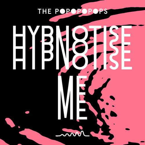 The Popopopops ● Hypnotise Me
