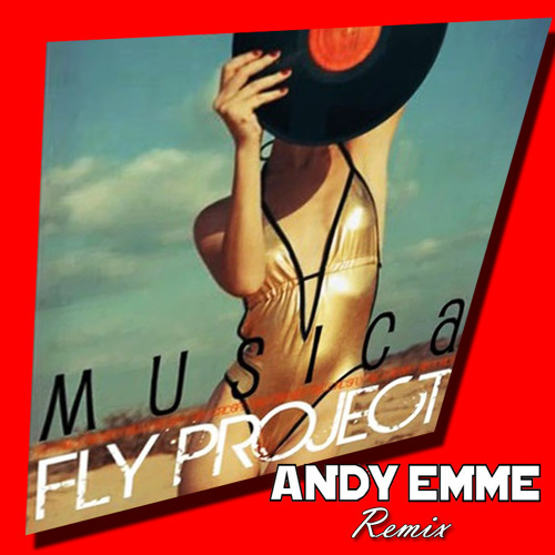 Fly Project - MUSICA (Andy Emme Remix)