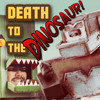 Download Death to the Dinosaur Mp3
